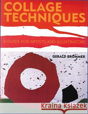 Collage Techniques: A Guide for Artists and Illustrators Gerald Brommer 9780823006557