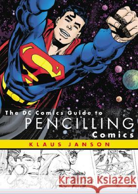 The DC Comics Guide to Pencilling Comics Klaus Janson 9780823010288