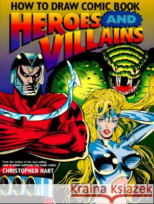 How to Draw Comic Book Heroes and Villains Christopher Hart 9780823022458