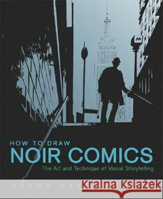 How to Draw Noir Comics: The Art and Technique of Visual Storytelling Shawn Martinbrough 9780823024063