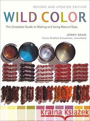 Wild Color: The Complete Guide to Making and Using Natural Dyes Jenny Dean Karen Diadick Casselman 9780823058792
