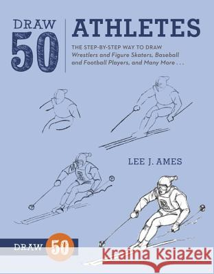 Draw 50 Athletes: The Step-By-Step Way to Draw Wrestlers and Figure Skaters, Baseball and Football Players, and Many More... Lee Ames 9780823085729
