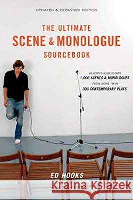 The Ultimate Scene & Monologue Sourcebook: An Actor's Reference to Over 1,000 Monologues and Scenes from More Than 300 Contemporary Plays Ed Hooks 9780823099498