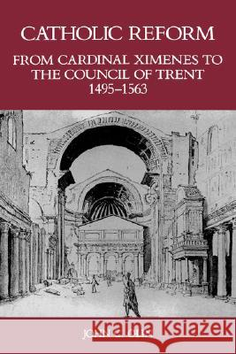 Catholic Reform from Cardinal Ximenes to the Council of Trent, 1495-1563:: An Essay with Illustrative Documents and a Brief Study of St. Ignatius Loyo John C. Olin 9780823212811