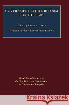 Government Ethics Reform for the 1990's: The Collected Reports of the New York State Commission on Government Integrity New York                                 Bruce Green John D. Feerick 9780823213283