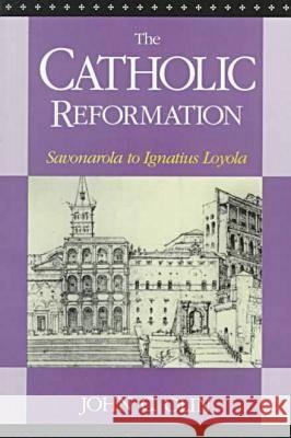 The Catholic Reformation: Savonarola to St. Ignatius Loyola. John C. Olin 9780823214785