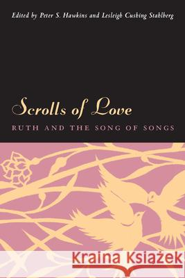 Scrolls of Love: Ruth and the Song of Songs Peter S. Hawkins Lesleigh Cushing Stahlberg 9780823225729
