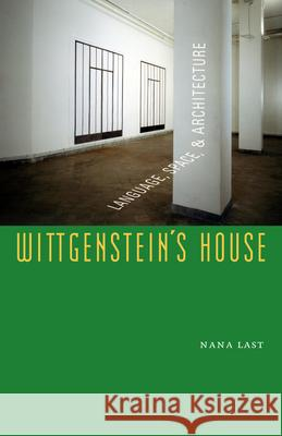 Wittgenstein's House: Language, Space, and Architecture Nana Last 9780823228805