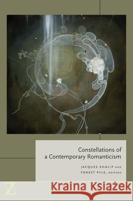 Constellations of a Contemporary Romanticism Jacques Khalip Forest Pyle 9780823271030