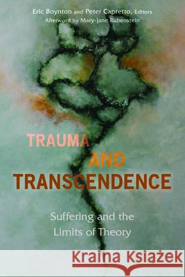 Trauma and Transcendence: Suffering and the Limits of Theory Eric Boynton Peter Capretto 9780823280278