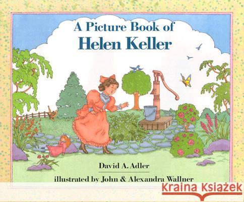 A Picture Book of Helen Keller David A. Adler John Wallner Alexandra Wallner 9780823408184