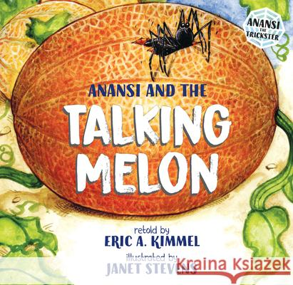 Anansi and the Talking Melon Eric A. Kimmel Janet Stevens 9780823411672 Holiday House