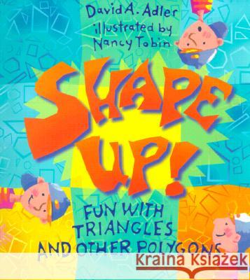 Shape Up!: Fun with Triangles and Other Polygons David A. Adler Nancy Tobin 9780823416387