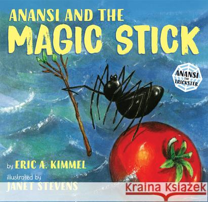 Anansi and the Magic Stick Eric A. Kimmel Janet Stevens 9780823417636 Holiday House