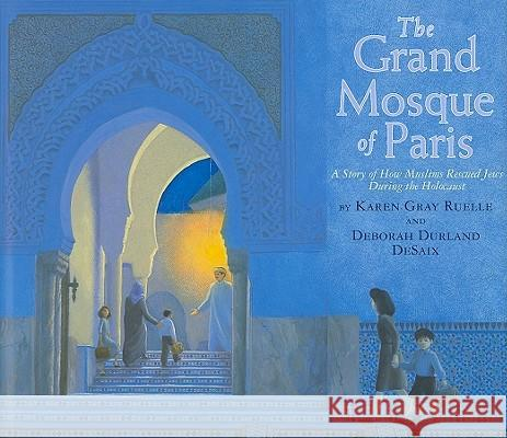 The Grand Mosque of Paris: A Story of How Muslims Rescued Jews During the Holocaust Karen Gray Ruelle 9780823421596