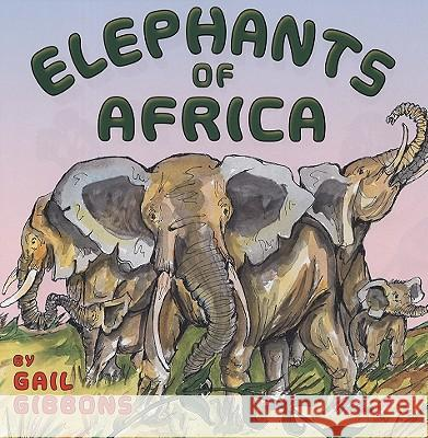 Elephants of Africa Gail Gibbons 9780823421688