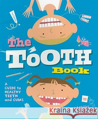 The Tooth Book: A Guide to Healthy Teeth and Gums  Miller 9780823422067
