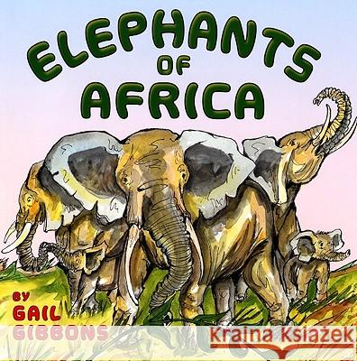 Elephants of Africa Gail Gibbons 9780823422999