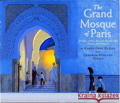 The Grand Mosque of Paris: A Story of How Muslims Rescued Jews During the Holocaust Karen Gray Ruelle Deborah Durland DeSaix 9780823423040