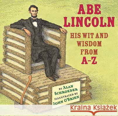 Abe Lincoln: His Wit and Wisdom from A-Z Alan Schroeder John O'Brien 9780823424207 Holiday House