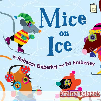 Mice on Ice Rebecca Emberley 9780823425761