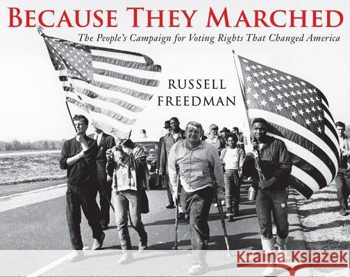 Because They Marched: The People's Campaign for Voting Rights That Changed America Russell Freedman 9780823435685 Holiday House