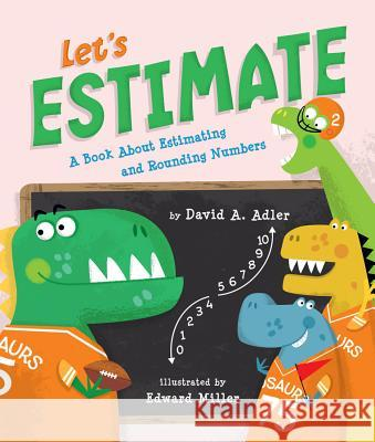 Let's Estimate: A Book about Estimating and Rounding Numbers David a. Adler Edward Miller 9780823436682