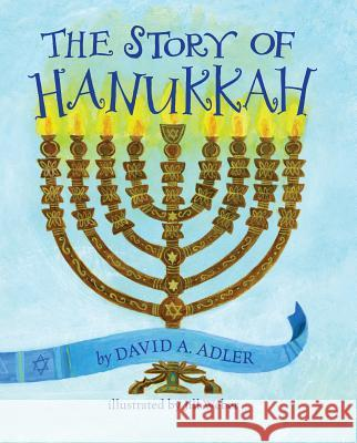 The Story of Hanukkah David A. Adler Jill Weber 9780823440320