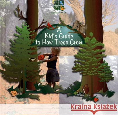 A Kid's Guide to How Trees Grow Patricia Ayers 9780823954636