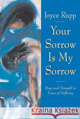 Your Sorrow Is My Sorrow: Hope and Strength in Times of Suffering Joyce Rupp Nwaka C. Egbulem Mary Southard 9780824515669 Crossroad Publishing Company