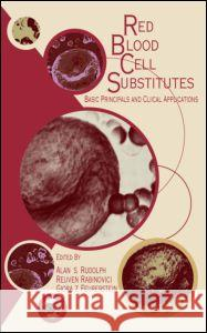 Red Blood Cell Substitutes: Basic Principles and Clinical Applications: Basic Principles and Clinical Applications Alan S. Rudolph Reuven Rabinovici Feuerstein 9780824700584