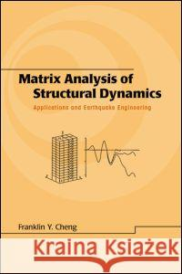 Matrix Analysis of Structural Dynamics : Applications and Earthquake Engineering Franklin Y. Cheng 9780824703875