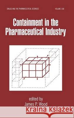 Containment in the Pharmaceutical Industry James P. Wood 9780824703974