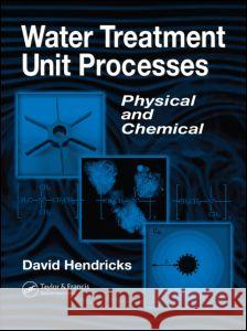 Water Treatment Unit Processes: Physical and Chemical Hendricks                                David Hendricks Hendricks Hendricks 9780824706951 CRC