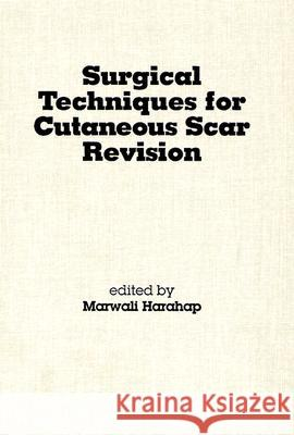 Surgical Techniques for Cutaneous Scar Revision Marwali Harahap 9780824719739