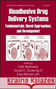 Bioadhesive Drug Delivery Systems: Fundamentals, Novel Approaches, and Development Edith Mathiowitz Donald E., III Chickering Claus-Michael Lehr 9780824719951