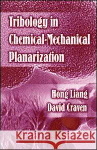 Tribology In Chemical-Mechanical Planarization Hong Liang David Craven John Givens 9780824725679