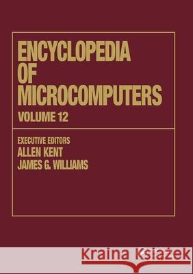 Encyclopedia of Microcomputers: Volume 12 - Multistrategy Learning to Operations Research: Microcomputer Applications Kent Kent James G. Williams Allen Kent 9780824727109