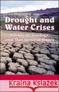 Drought and Water Crises: Science, Technology, and Management Issues Donald A. Wilhite Wilhite A. Wilhite Donald A. Wilhite 9780824727710
