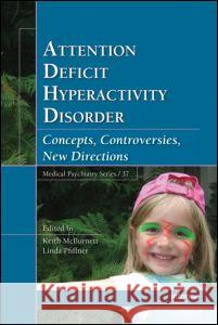 Attention Deficit Hyperactivity Disorder: Concepts, Controversies, New Directions Keith McBurnett Keith McBurnett Linda Pfiffner 9780824729271