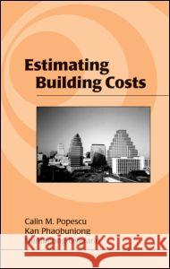 Estimating Building Costs Calin M. Popescu Kan Phaobunjong Nuntapong Ovararin 9780824740863