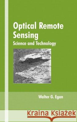 Optical Remote Sensing: Science and Technology Walter G. Egan Egan G. Egan Walter G. Egan 9780824741310