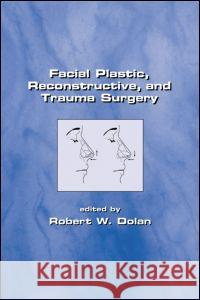 Facial Plastic, Reconstructive and Trauma Surgery Dolan Dolan Robert W. Dolan 9780824745950