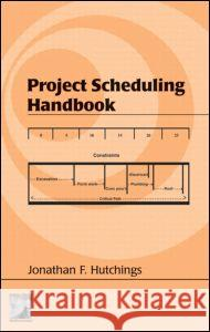 Project Scheduling Handbook Jonathan F. Hutchings Hutchings F. Hutchings 9780824746216