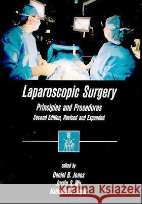 Laparoscopic Surgery: Principles and Procedures, Second Edition, Revised and Expanded Daniel B. Jones Justin S. Wu Nathaniel J. Soper 9780824746223