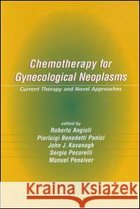 Chemotherapy for Gynecological Neoplasms: Current Therapy and Novel Approaches Roberto Angioli Pierluigi Benedetti Panici John J. Kavanagh 9780824754181
