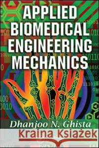 Applied Biomedical Engineering Mechanics Dhanjoo N. Ghista Ghista N. Ghista 9780824758318