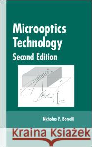 Microoptics Technology : Fabrication and Applications of Lens Arrays and Devices Borrelli                                 Nicholas F. Borrelli Borrelli F. Borrelli 9780824759216