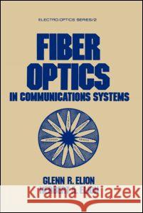 Fiber Optics in Communications Systems G. Elion H. Elion Elion 9780824771324 CRC