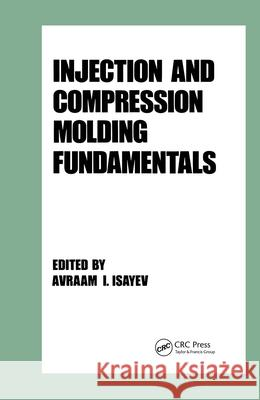 Injection and Compression Molding Fundamentals Avraam I. Isayev Isayev 9780824776701